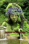 Medical Astrology by Jeffrey Wolf Green